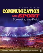 Communication and Sport - Surveying the Field ebook by Andrew C. Billings,Michael L. Butterworth,Dr. Paul D. Turman