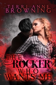 The Rocker Who Wants Me ebook by Terri Anne Browning