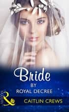 Bride By Royal Decree (Mills & Boon Modern) (Wedlocked!, Book 83) ekitaplar by Caitlin Crews