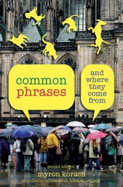 Common Phrases, 2nd - And Where They Come From ebook by Myron Korach, John Mordock