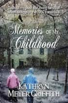 Memories of My Childhood ebook by Kathryn Meyer Griffith