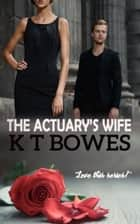 The Actuary's Wife ebook by K T Bowes