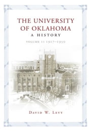 The University of Oklahoma - A History, Volume II: 1917–1950 ebook by David W. Levy
