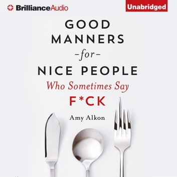Good Manners For Nice People Who Sometimes Say F*ck audiobook by Amy Alkon
