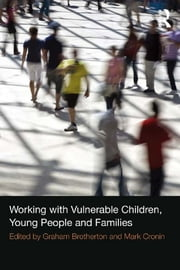 Working with Vulnerable Children, Young People and Families ebook by Graham Brotherton, Mark Cronin