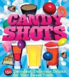 Candy Shots - 150 Decadent, Delicious Drinks for Your Sweet Tooth ebook by Paul Knorr