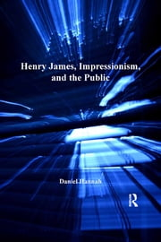 Henry James, Impressionism, and the Public ebook by Daniel Hannah