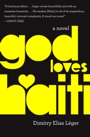 God Loves Haiti - A Novel ebook by Dimitry Elias Léger