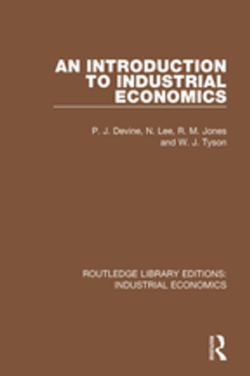 An Introduction To Industrial Economics Ebook By P J Devine 9781351244619 Rakuten Kobo United States