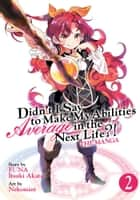 Didn't I Say to Make My Abilities Average in the Next Life?! (Manga) Vol. 2 ebook by FUNA, Nekomint