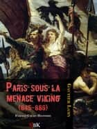 Paris sous la menace Viking (845-886) ebook by Gautier Lamy