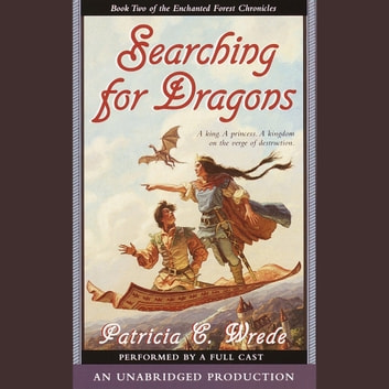 The Enchanted Forest Chronicles Book Two: Searching for Dragons audiobook by Patricia C. Wrede