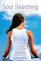 Soul Searching - A Girl's Guide to Finding Herself ebook by Sarah Stillman