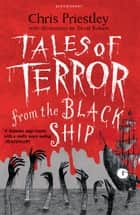 Tales of Terror from the Black Ship ebook by Chris Priestley