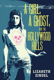 A Girl, a Ghost, and the Hollywood Hills ebook by Lizabeth Zindel
