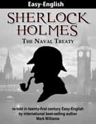 Sherlock Holmes re-told in twenty-first century Easy-English : The Naval Treaty ebook by Mark Williams