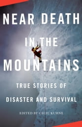 Near Death in the Mountains - True Stories of Disaster and Survival ebook by