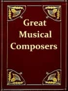 Great Musical Composers - German, French, and Italian ebook by George T. Ferris, Mrs. William Sharp, Editor