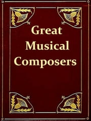Great Musical Composers - German, French, and Italian ebook by George T. Ferris,Mrs. William Sharp, Editor