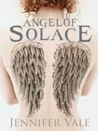 Angel of Solace ebook by Jennifer Vale