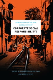 Corporate Social Responsibility? - Human Rights in the New Global Economy ebook by Charlotte Walker-Said,John D. Kelly