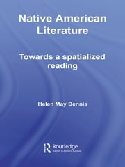 Native American Literature - Towards a Spatialized Reading ebook by Helen May Dennis