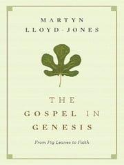 The Gospel in Genesis: From Fig Leaves to Faith - From Fig Leaves to Faith ebook by Martyn Lloyd-Jones