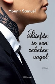 Liefde is een rebelse vogel ebook by Mounir Samuel