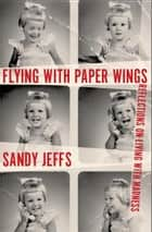 Flying with Paper Wings ebook by Sandy Jeffs