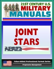 21st Century U.S. Military Manuals: Joint Surveillance Target Attack Radar System (Joint STARS) FM 34-25-1 (Value-Added Professional Format Series) ebook by Progressive Management