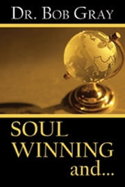 Soul Winning and... ebook by Bob Gray Sr