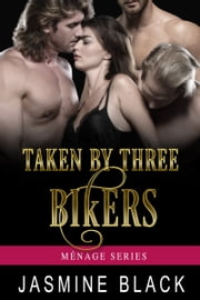 Taken by Three Bikers ebook by Jasmine Black