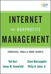 Internet Management for Nonprofits - Strategies, Tools and Trade Secrets ebook by Ted Hart,James M. Greenfield,Steve MacLaughlin,Philip H. Geier Jr.