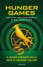 Hunger Games - Ballata dell'usignolo e del serpente - Un romanzo della saga di Hunger Games ebook by Suzanne Collins