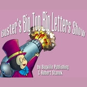 Buster's Big Top Big Letters Show オーディオブック by Robert Stanek