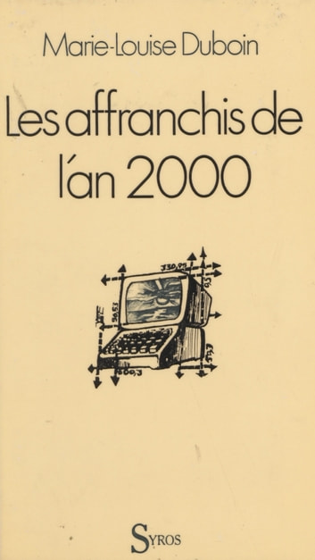 Les affranchis de l'an 2000 ebook by Marie-Louise Duboin,Christophe Wargny