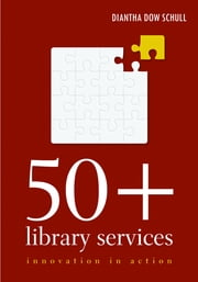 50+ Library Services: Innovation in Action ebook by Diantha Dow Schull
