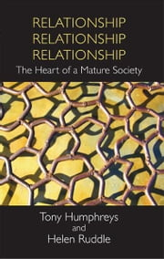 Relationship, Relationship, Relationship: The Heart of a Mature Society ebook by Tony  Humphreys, Helen Ruddle