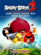 Angry Birds 2 Game - Levels, Cheats, Wiki Download Guide ebook by Hse Games