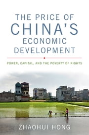 The Price of China's Economic Development - Power, Capital, and the Poverty of Rights ebook by Zhaohui Hong