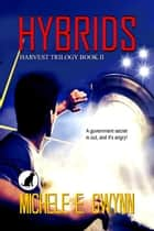 Hybrids - Harvest Trilogy, #2 ebook by Michele E. Gwynn