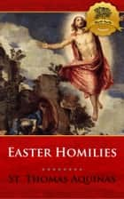 Easter Homilies ebook by St. Thomas Aquinas, Wyatt North