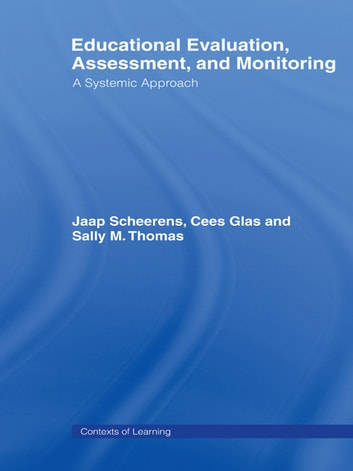 Educational Evaluation, Assessment and Monitoring - A Systematic Approach ebook by Cees Glas,Jaap Scheerens,Sally M. Thomas