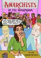 Anarchists in the Boardroom - How social media and social movements can help your organisation to be more like people ebook by Liam Barrington-Bush