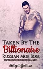 Taken By The Billionaire Russian Mob Boss: BWWM Interracial Romance ebook by Aaliyah Jackson