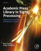 Academic Press Library in Signal Processing - Signal Processing Theory and Machine Learning ebook by Sergios Theodoridis, Rama Chellappa
