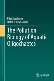The Pollution Biology of Aquatic Oligochaetes ebook by Pilar Rodriguez,Trefor B. Reynoldson
