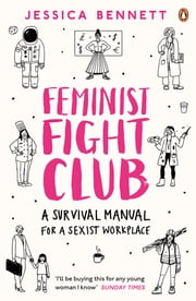 Feminist Fight Club - A Survival Manual For a Sexist Workplace ebook by Jessica Bennett