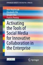 Activating the Tools of Social Media for Innovative Collaboration in the Enterprise ebook by Ann Majchrzak,Elizabeth Fife,Qingfei Min,Francis Pereira