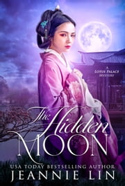 The Hidden Moon - A Lotus Palace Mystery ebook by Jeannie Lin